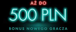 az do 500 pln bonus nowego gracza